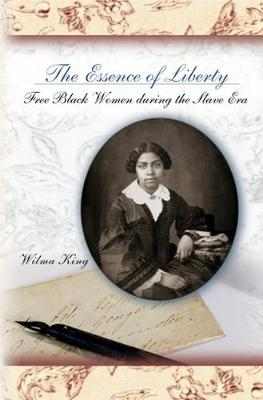 The Essence of Liberty: Free Black Women During the Slave Era (Paperback)