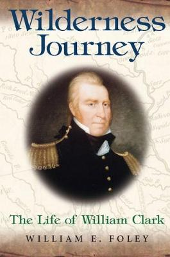 Wilderness Journey: The Life of William Clark (Paperback)