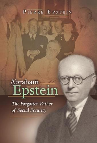 Abraham Epstein: The Forgotten Father of Social Security (Hardback)