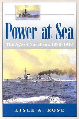 Power at Sea: Power at Sea v. 1; Age of Navalism, 1890-1918 Age of Navalism, 1890-1918 v. 1 (Hardback)