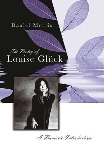 The Poetry of Louise Gluck: A Thematic Introduction (Hardback)