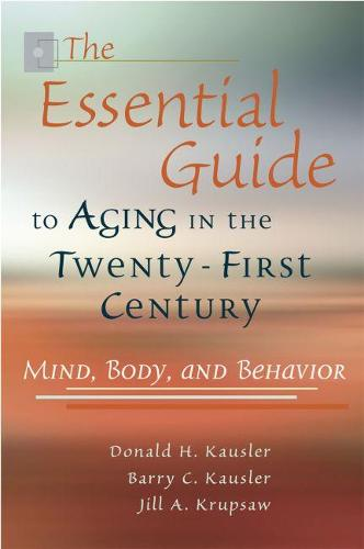 Aging in the Twenty-first Century: An Everyday Guide to Health, Mind, and Behavior (Paperback)