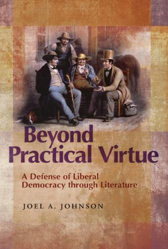 Beyond Practical Virtue: A Defense of Liberal Democracy through Literature (Hardback)
