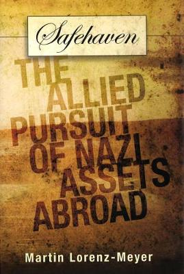 Safehaven: The Allied Pursuit of Nazi Assets Abroad (Hardback)
