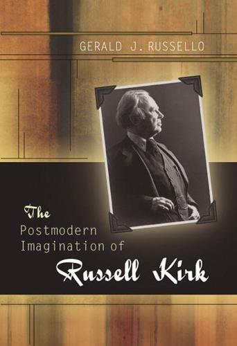 The Postmodern Imagination of Russell Kirk (Hardback)