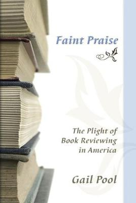 Faint Praise: The Plight of Book Reviewing in America (Paperback)