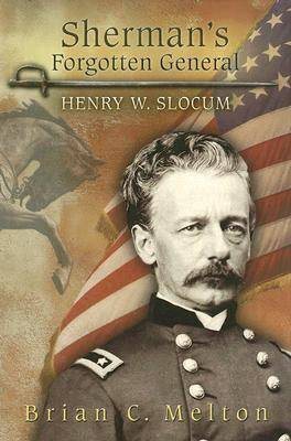 Sherman's Forgotten General: Henry W. Slocum - Shades of Blue and Gray Series (Hardback)