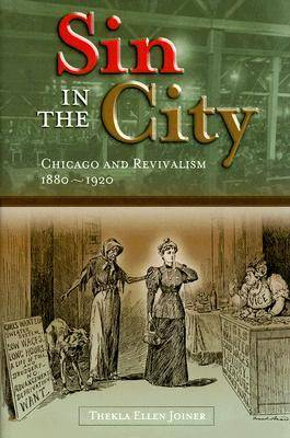 Sin in the City: Chicago and Revivalism, 1880-1920 (Hardback)