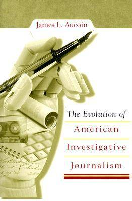 The Evolution of American Investigative Journalism (Paperback)