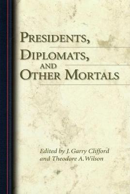Presidents, Diplomats, and Other Mortals (Hardback)