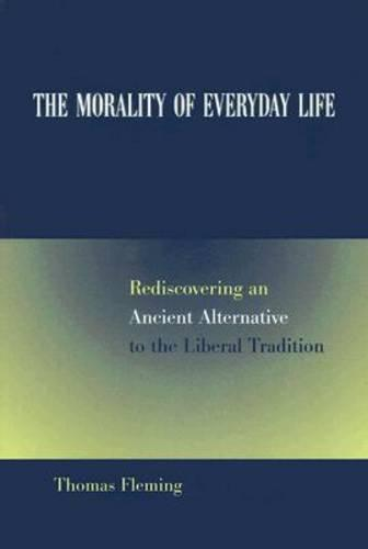 The Morality of Everyday Life: Rediscovering an Ancient Alternative to the Liberal Tradition (Paperback)