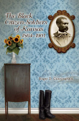 The Black Citizen-soldiers of Kansas, 1864-1901 (Hardback)