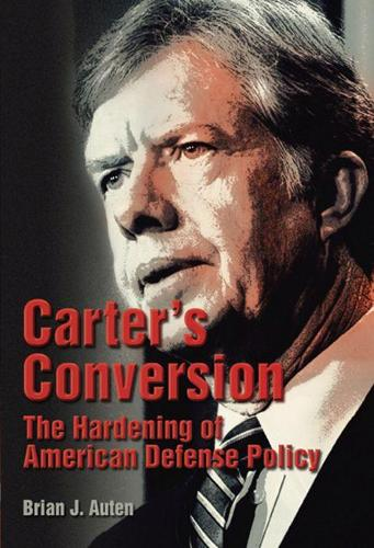 Carter's Conversion: The Hardening of American Defense Policy (Hardback)