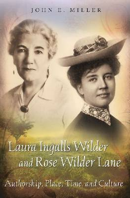 Laura Ingalls Wilder and Rose Wilder Lane: Authorship, Place, Time, and Culture (Hardback)