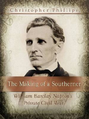 The Making of a Southerner: William Barclay Napton's Private Civil War (Paperback)