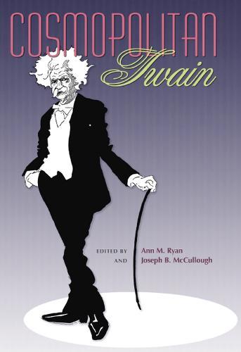 Cosmopolitan Twain - Mark Twain and His Circle (Hardback)