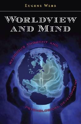 Worldview and Mind: Religious Thought and Psychological Development - Eric Voegelin Institute Series in Political Philosophy (Hardback)