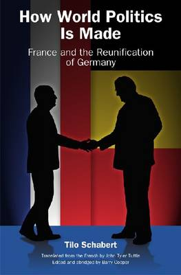 How World Politics is Made: France and the Reunification of Germany - Eric Voegelin Institute Series in Political Philosophy (Hardback)