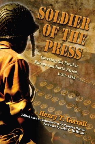 Soldier of the Press: Covering the Front in Europe and North Africa, 1936-1943 (Hardback)
