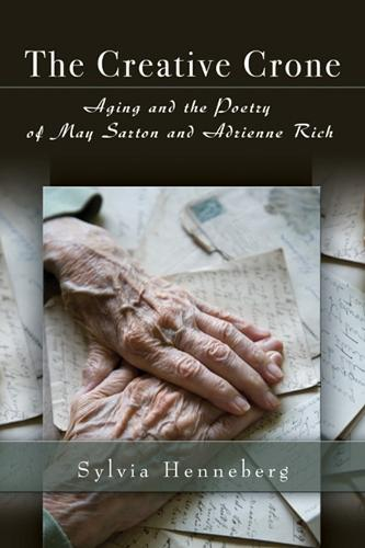 The Creative Crone: Aging and the Poetry of May Sarton and Adrienne Rich (Hardback)