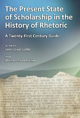 The Present State of Scholarship in the History of Rhetoric: A Twenty-first Century Guide (Hardback)