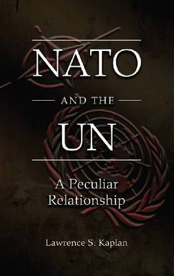 NATO and the UN: A Peculiar Relationship (Hardback)