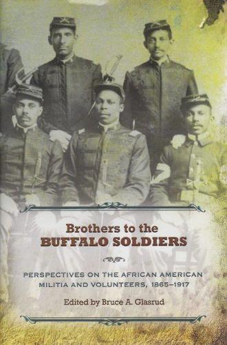 Brothers to the Buffalo Soldiers: Perspectives on the African American Militia and Volunteers, 1865-1917 (Hardback)