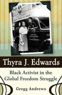 Thyra J. Edwards: Black Activist in the Global Freedom Struggle (Hardback)