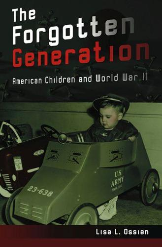The Forgotten Generation: American Children and World War II (Hardback)