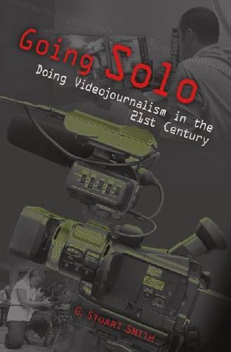 Going Solo: Doing Videojournalism in the 21st Century (Paperback)