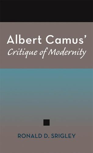 Albert Camus' Critique of Modernity (Hardback)