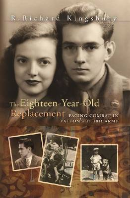 The Eighteen-Year-Old Replacement: Facing Combat in Patton's Third Army (Paperback)
