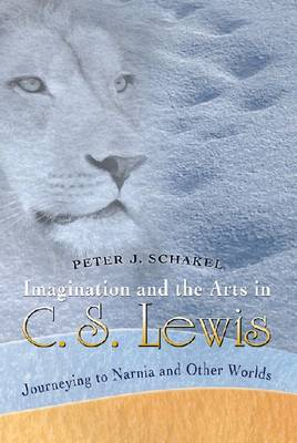 Imagination and the Arts in C.S. Lewis: Journeying to Narnia and Other Worlds (Paperback)