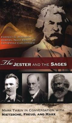 The Jester and the Sages: Mark Twain in Conversation with Nietzsche, Freud, and Marx - Mark Twain and His Circle (Hardback)