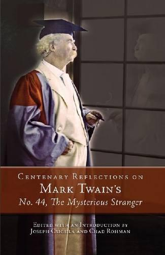 Centenary Reflections on Mark Twain's No. 44, The Mysterious Stranger - Mark Twain and His Circle (Paperback)