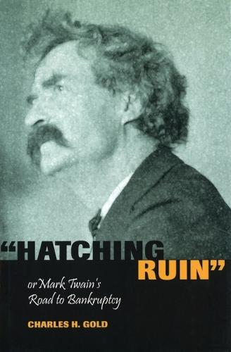 Hatching Ruin: Or Mark Twain's Road to Bankruptcy - Mark Twain and His Circle (Paperback)