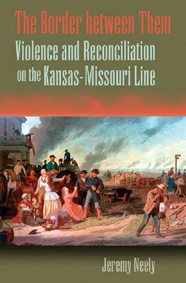The Border Between Them: Violence and Reconciliation o the Kansas-Missouri (Paperback)
