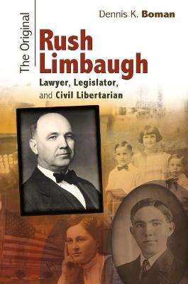 The Original Rush Limbaugh: Lawyer, Legislator, and Civil Libertarian (Hardback)