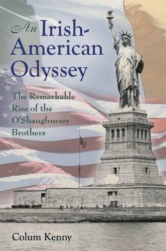 An Irish-American Odyssey: The Remarkable Rise of the O'Shaughnessy Brothers (Hardback)