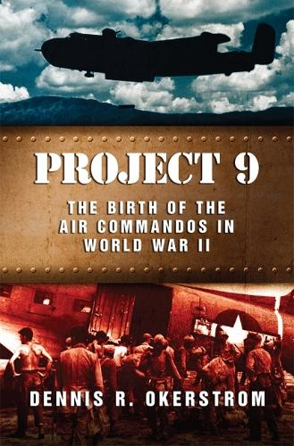 Project 9: The Birth of the Air Commandos in World War II - The American Military Experience Series (Hardback)