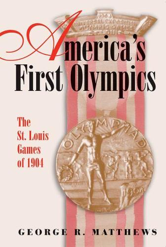 America's First Olympics: The St. Louis Games of 1904 - Sports and American Culture (Paperback)