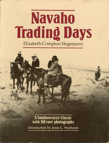 Navaho Trading Days: A Southwestern Classic with 318 Rare Photographs (Paperback)