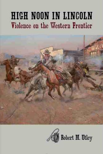 High Noon in Lincoln: Violence on the Western Frontier (Paperback)