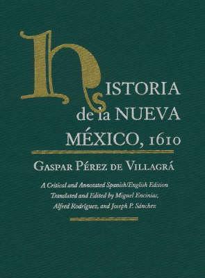 Historia De La Nueva Mexico, 1610: A Critical and Annotated Spanish/English Edition - Paso por Aqui (Hardback)