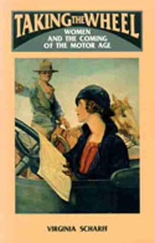 Taking the Wheel: Women and the Coming of the Motor Age (Hardback)