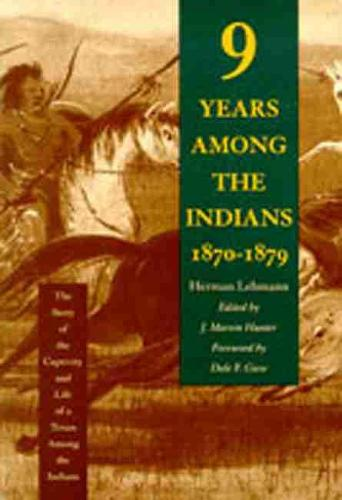 Nine Years among the Indians, 1870-1879: The Story of the Captivity and Life of a Texan among the Indians (Hardback)