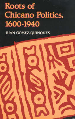 Roots of Chicano Politics, 1600-1940 (Paperback)