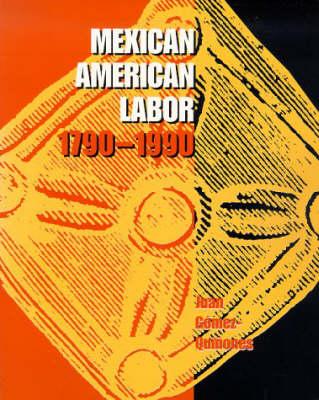 Mexican American Labor, 1790-1990 (Hardback)