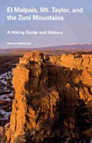El Malpais, Mt Taylor and the Zuni Mountains: A Hiking Guide and History (Paperback)