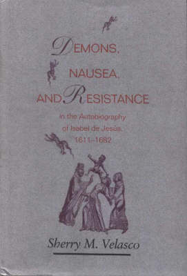 Demons, Nausea, and Resistance in the Autobiography of Isabel De Jes Us (1611 1682) (Hardback)